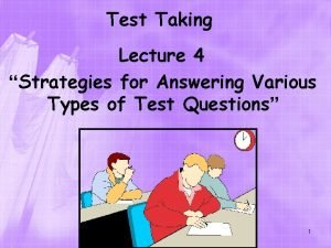 Test Taking Lecture 4 Strategies for Answering Various