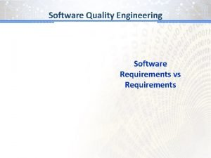 Software Quality Engineering Software Requirements vs Requirements Software