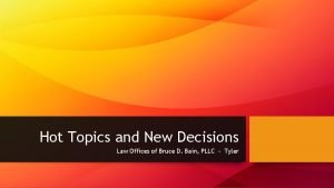 Hot Topics and New Decisions Law Offices of