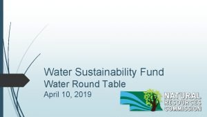 Water Sustainability Fund Water Round Table April 10