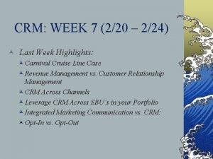 CRM WEEK 7 220 224 Last Week Highlights