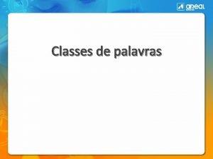 Classes de palavras Classes de palavras So dez
