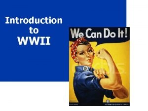 Introduction to WWII Quick Facts WWII The Most