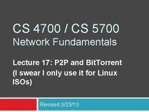 CS 4700 CS 5700 Network Fundamentals Lecture 17