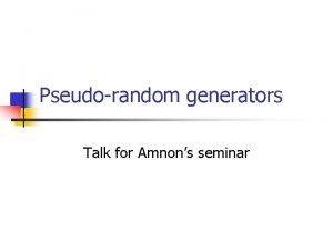 Pseudorandom generators Talk for Amnons seminar This talk