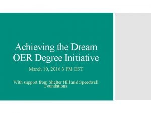 Achieving the Dream OER Degree Initiative March 10