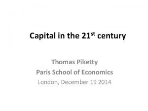 Capital in the 21 st century Thomas Piketty