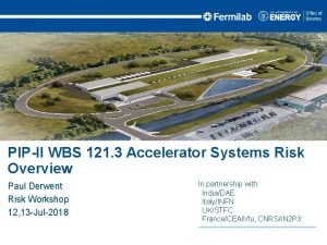 PIPII WBS 121 3 Accelerator Systems Risk Overview
