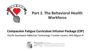 Part 1 The Behavioral Health Workforce Compassion Fatigue