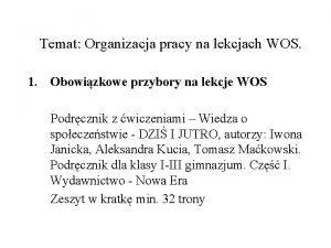 Temat Organizacja pracy na lekcjach WOS 1 Obowizkowe