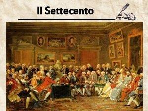 Il Settecento Un secolo complesso Il secolo dellIlluminismo