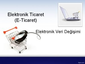 Elektronik Ticaret ETicaret Elektronik Veri Deiimi ETicaret Arac