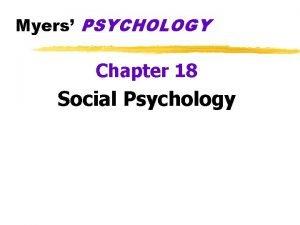 Myers PSYCHOLOGY Chapter 18 Social Psychology Social Thinking
