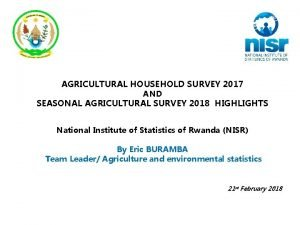 AGRICULTURAL HOUSEHOLD SURVEY 2017 AND SEASONAL AGRICULTURAL SURVEY