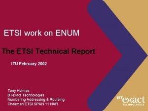 ETSI work on ENUM The ETSI Technical Report