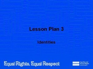 Lesson Plan 3 Identities Note to teacher These