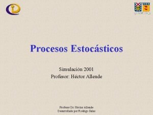 Procesos Estocsticos Simulacin 2001 Profesor Hctor Allende Profesor