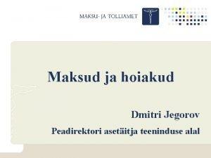 Maksud ja hoiakud Dmitri Jegorov Peadirektori asetitja teeninduse