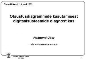 Tartu likool 23 mai 2003 Otsustusdiagrammide kasutamisest digitaalssteemide