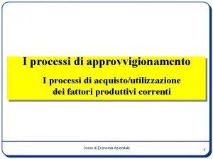 I processi di approvvigionamento I processi di acquistoutilizzazione