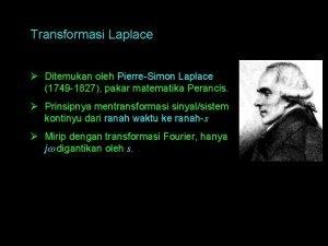 Transformasi Laplace Ditemukan oleh PierreSimon Laplace 1749 1827