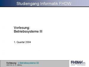 Studiengang Informatik FHDW Vorlesung Betriebssysteme III 1 Quartal