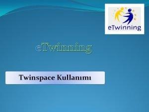 e Twinning Twinspace Kullanm Twinspace Kullanm Eitimi Bu