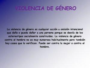 VIOLENCIA DE GNERO La violencia de gnero es