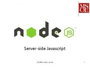 Serverside Javascript SE2840 Dr Mark L Hornick 1