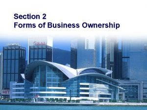 Section 2 Forms of Business Ownership Private enterprise