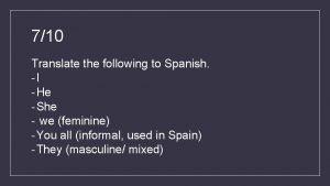 710 Translate the following to Spanish I He