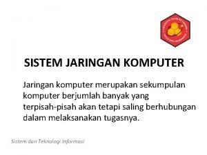 SISTEM JARINGAN KOMPUTER Jaringan komputer merupakan sekumpulan komputer
