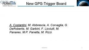 New GPSTrigger Board A Costantini M Abbrescia A