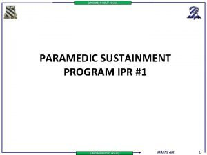 UNCLASSIFIED FOUO PARAMEDIC SUSTAINMENT PROGRAM IPR 1 UNCLASSIFIED