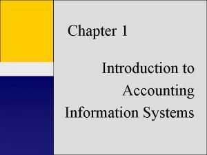 Chapter 1 Introduction to Accounting Information Accounting Systems