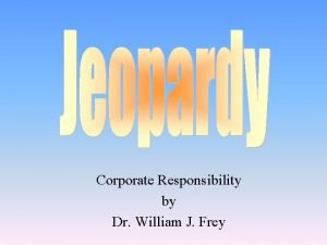 Corporate Responsibility by Dr William J Frey CR