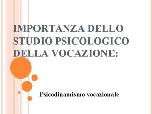 IMPORTANZA DELLO STUDIO PSICOLOGICO DELLA VOCAZIONE Psicodinamismo vocazionale
