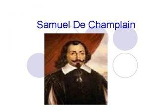 Samuel De Champlain Historical Background Samuel De Champlain