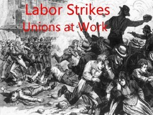 Labor Strikes Unions at Work The Labor Conflict