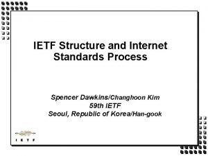 IETF Structure and Internet Standards Process Spencer DawkinsChanghoon
