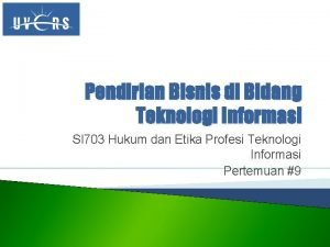 Pendirian Bisnis di Bidang Teknologi Informasi SI 703