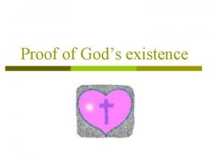 Proof of Gods existence Aim To have an