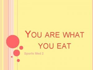 YOU ARE WHAT YOU EAT Sports Med 2