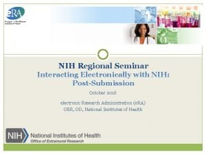 NIH Regional Seminar Interacting Electronically with NIH PostSubmission