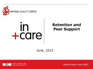 Retention and Peer Support June 2012 Retention and