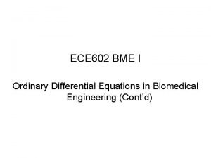 ECE 602 BME I Ordinary Differential Equations in
