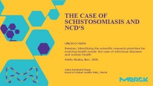 THE CASE OF SCHISTOSOMIASIS AND NCDS UNESCOMARS Session