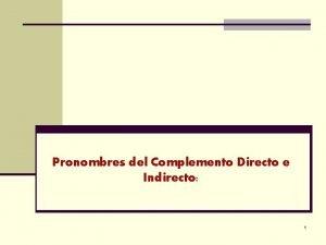 Pronombres del Complemento Directo e Indirecto 1 Pronombres