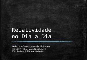 Relatividade no Dia a Dia Pedro Antnio Soares