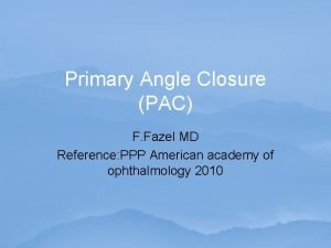 Primary Angle Closure PAC F Fazel MD Reference